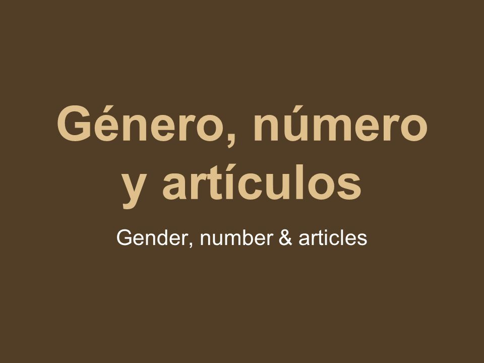 Género, número y artículos Gender, number & articles