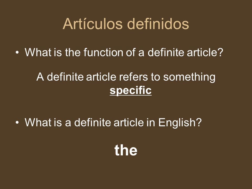 Artículos definidos What is the function of a definite article? A definite article refers to something specific What is a definite article in English?
