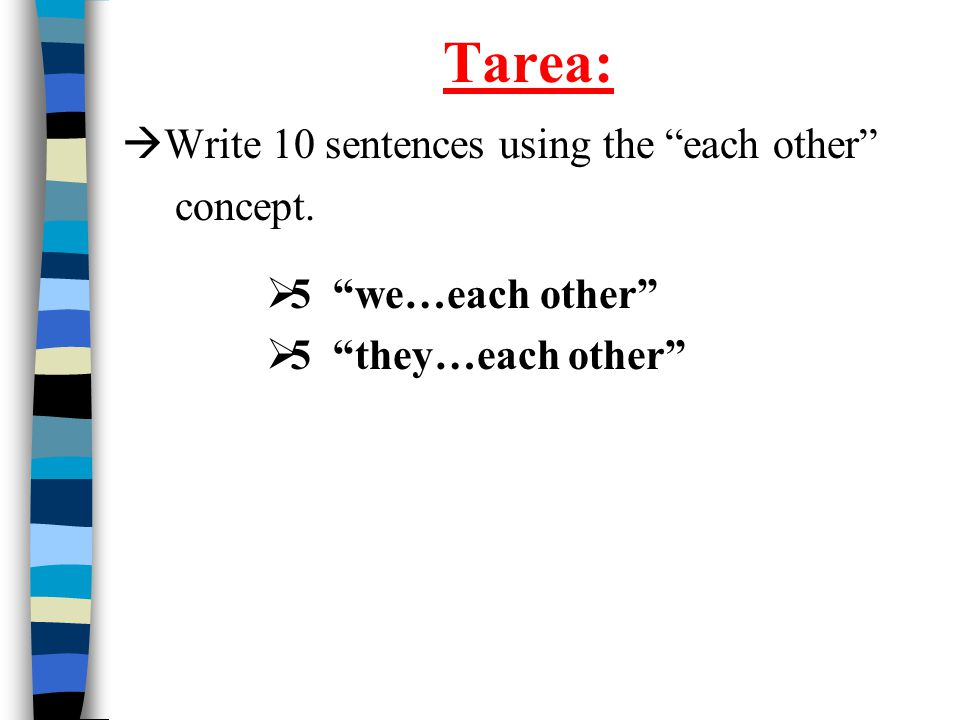 Tarea:  Write 10 sentences using the each other concept.