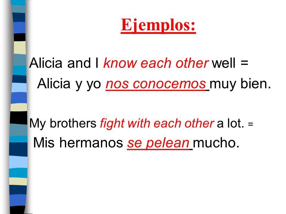 Ejemplos: Alicia and I know each other well = Alicia y yo nos conocemos muy bien.