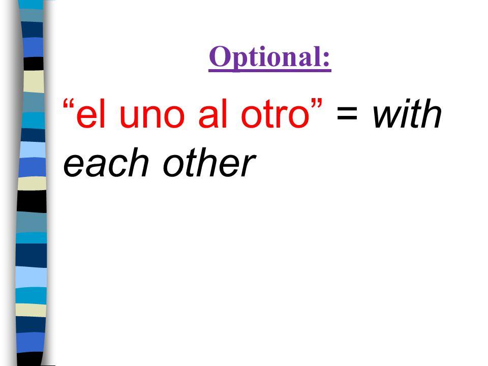 Optional: el uno al otro = with each other