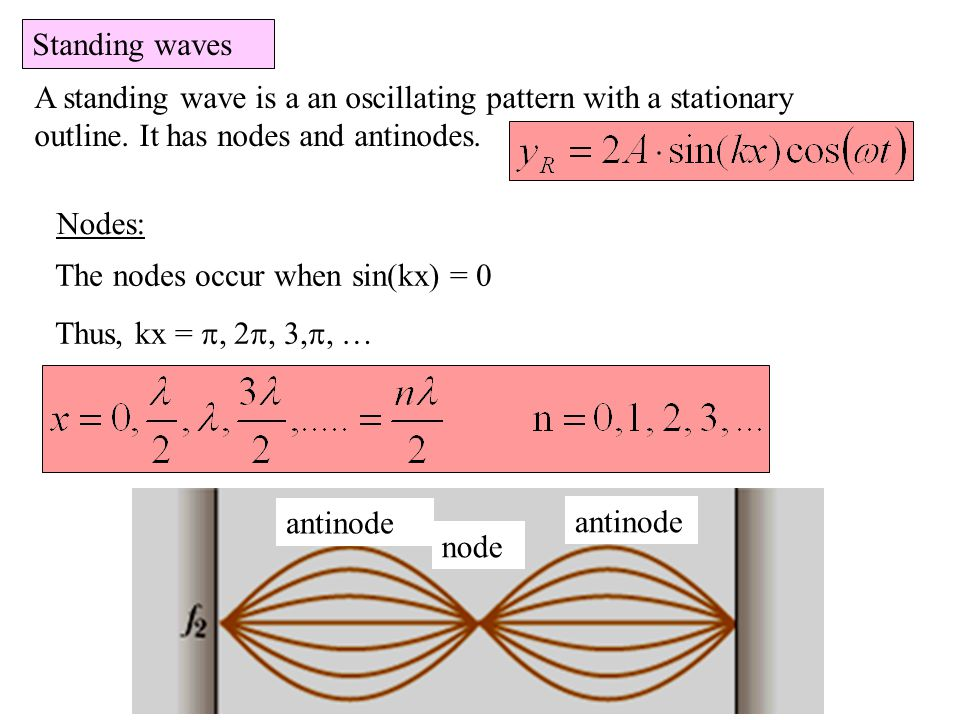 Standing waves The nodes occur when sin(kx) = 0 Thus, kx =  … Nodes: node antinode