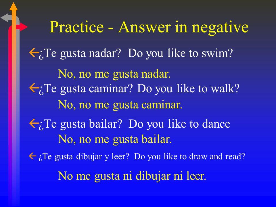 Practice - Answer in negative ß¿Te gusta nadar.Do you like to swim.