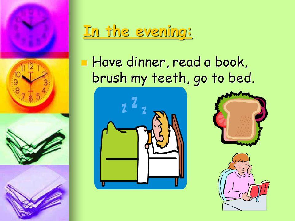IIII nnnn t t t t hhhh eeee a a a a ffff tttt eeee rrrr nnnn oooo oooo nnnn :::: Have lunch, watch TV, do the homework, go to the gym, have a shower, talk to my parents.