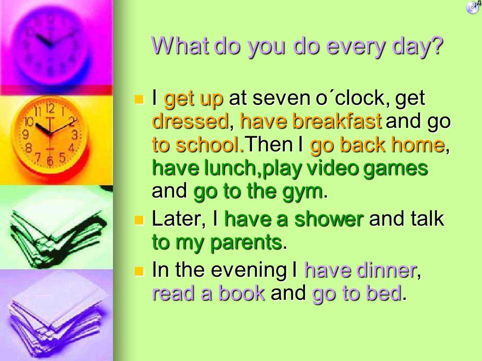 IIII nnnn t t t t hhhh eeee e e e e vvvv eeee nnnn iiii nnnn gggg :::: Have dinner, read a book, brush my teeth, go to bed.