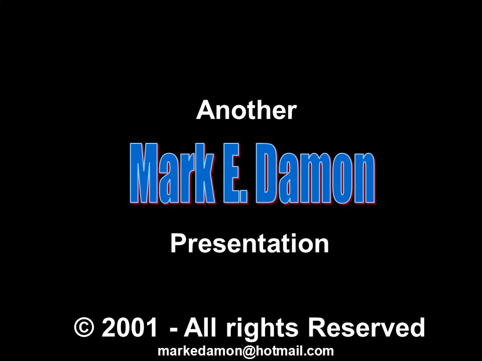 Another Presentation © 2001 - All rights Reserved markedamon@hotmail.com