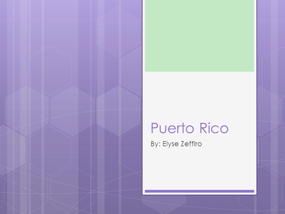 Puerto Rico By: Elyse Zeffiro