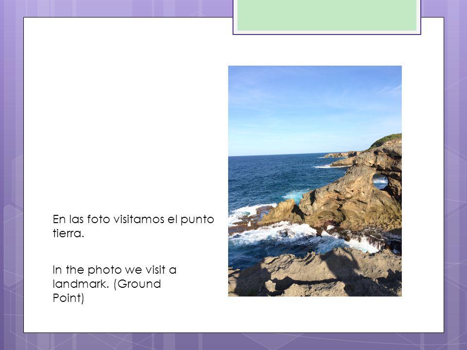 En las foto visitamos el punto tierra. In the photo we visit a landmark. (Ground Point)