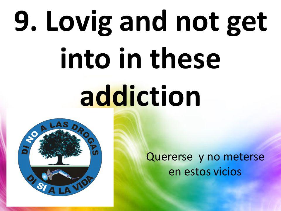 9. Lovig and not get into in these addiction Quererse y no meterse en estos vicios