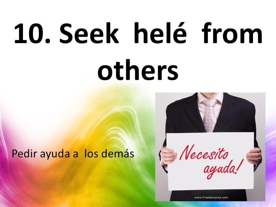10. Seek helé from others Pedir ayuda a los demás