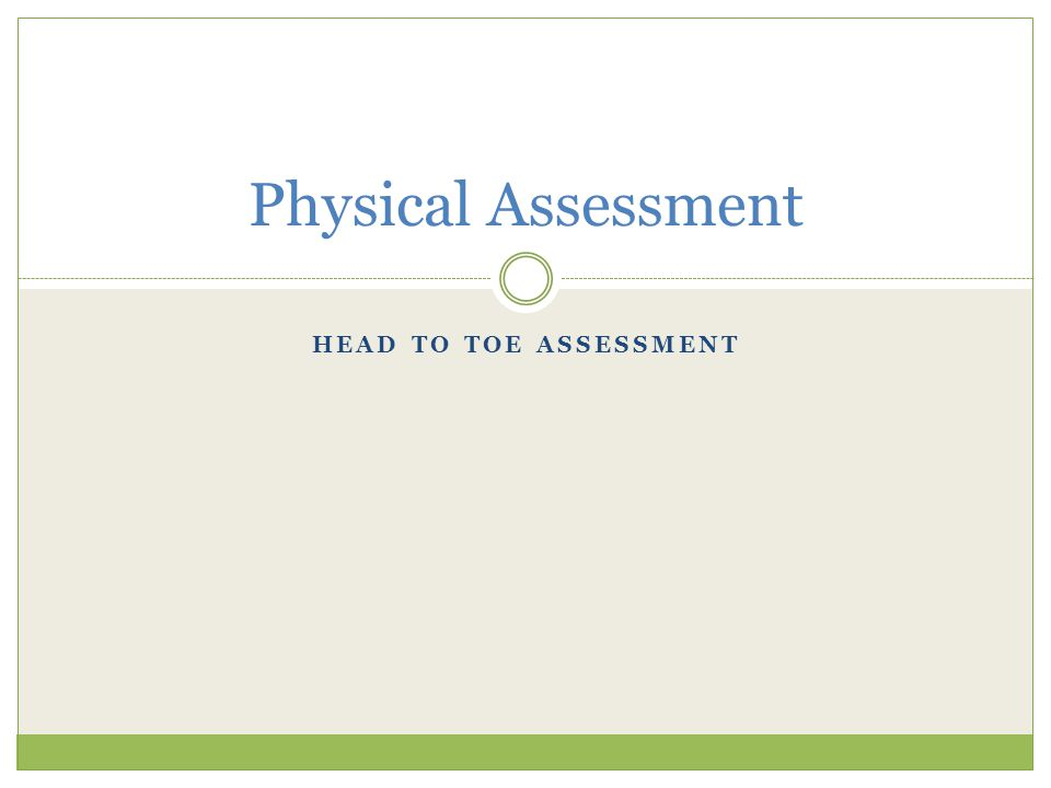 HEAD TO TOE ASSESSMENT Physical Assessment