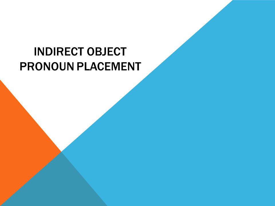 INDIRECT OBJECT PRONOUN PLACEMENT