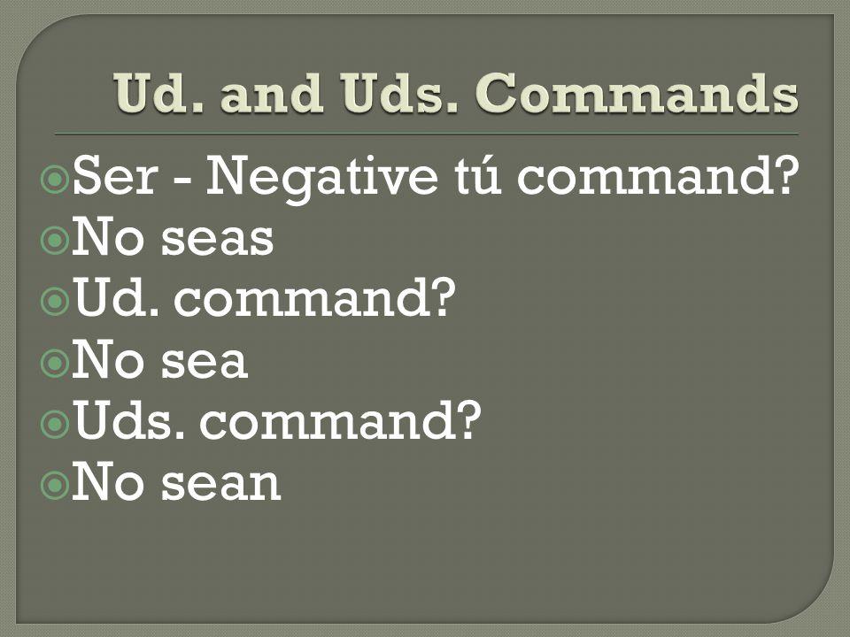  Ir - Negative tú command  No vayas  Ud. command  No vaya  Uds. command  No vayan