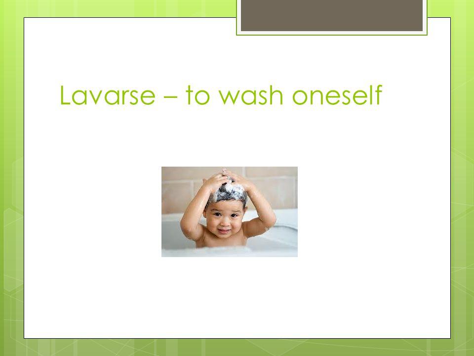 Lavarse – to wash oneself