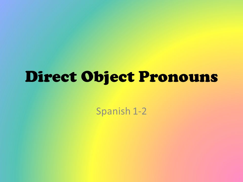 Direct Object Pronouns Spanish 1-2