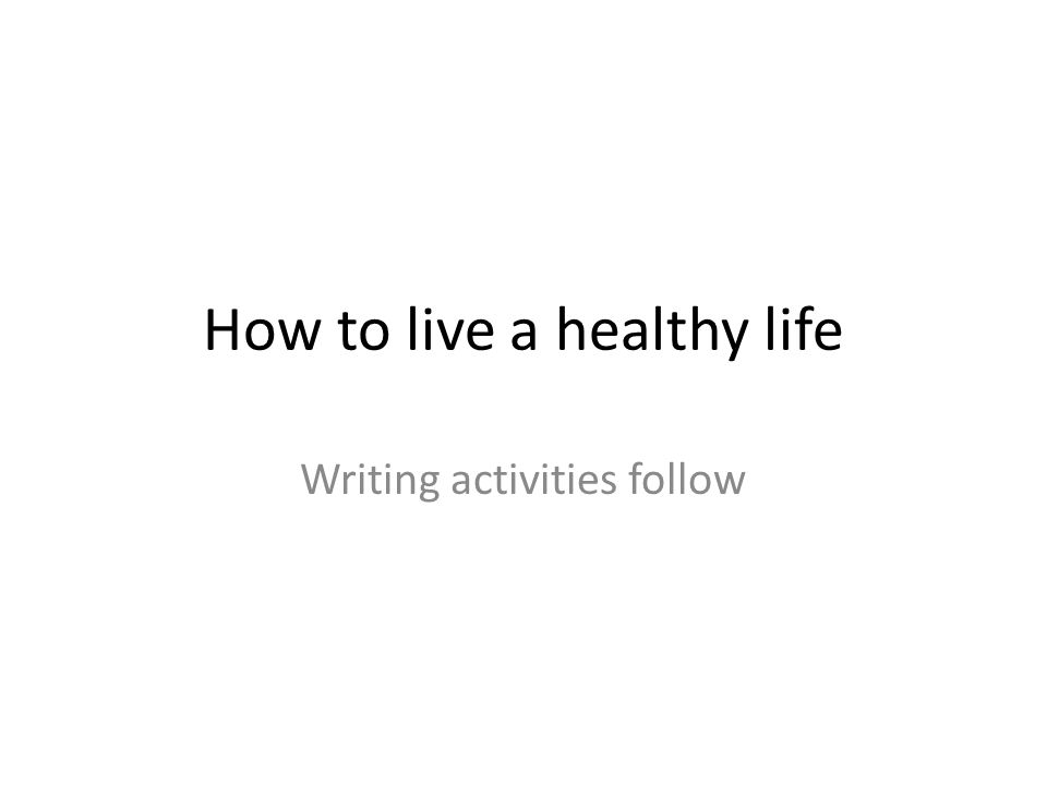 How to live a healthy life Writing activities follow
