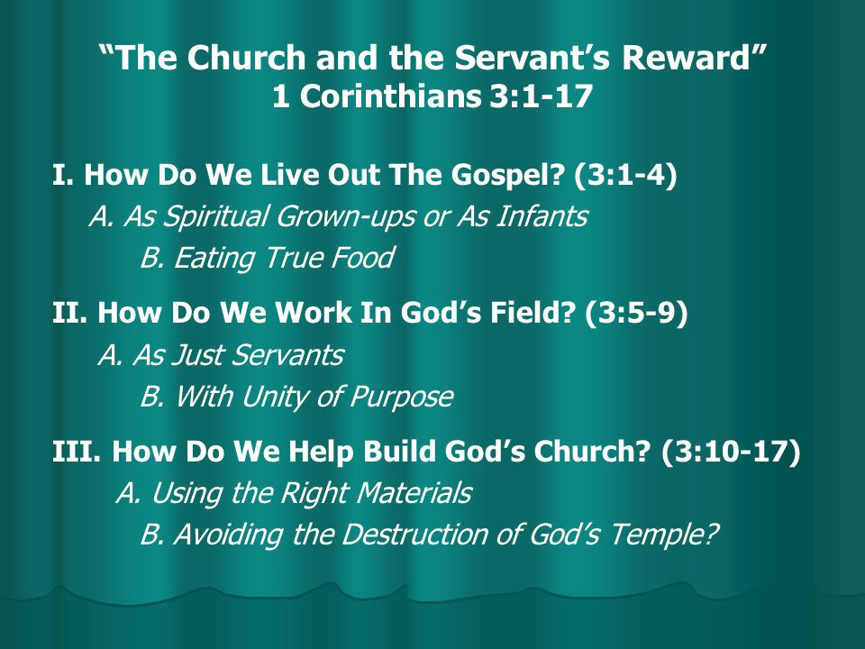 """The Church and the Servant's Reward"" 1 Corinthians 3:1-17 I. How Do We Live Out The Gospel? (3:1-4) A. As Spiritual Grown-ups or As Infants B. Eating"