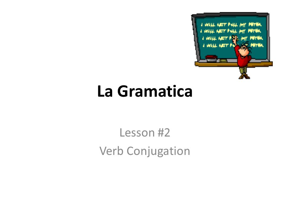La Gramatica Lesson #2 Verb Conjugation
