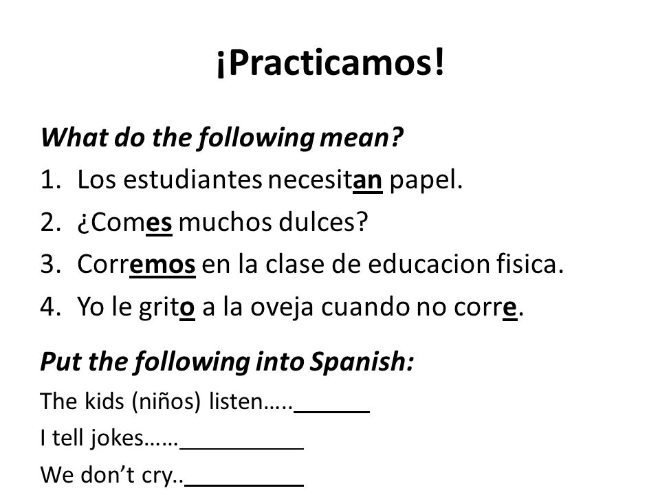 ¡Practicamos. What do the following mean. 1.Los estudiantes necesitan papel.