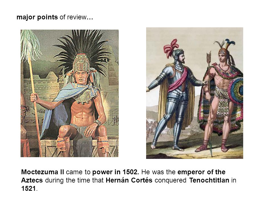 Moctezuma II came to power in 1502.