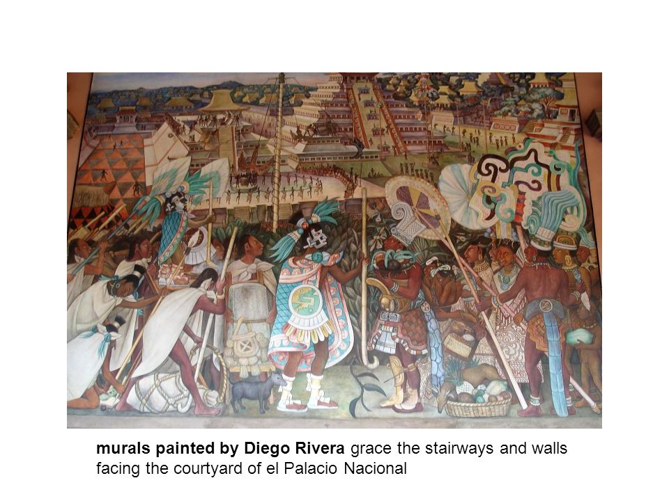 murals painted by Diego Rivera grace the stairways and walls facing the courtyard of el Palacio Nacional