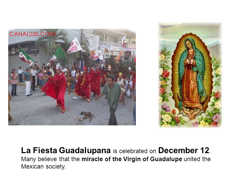 La Fiesta Guadalupana is celebrated on December 12.