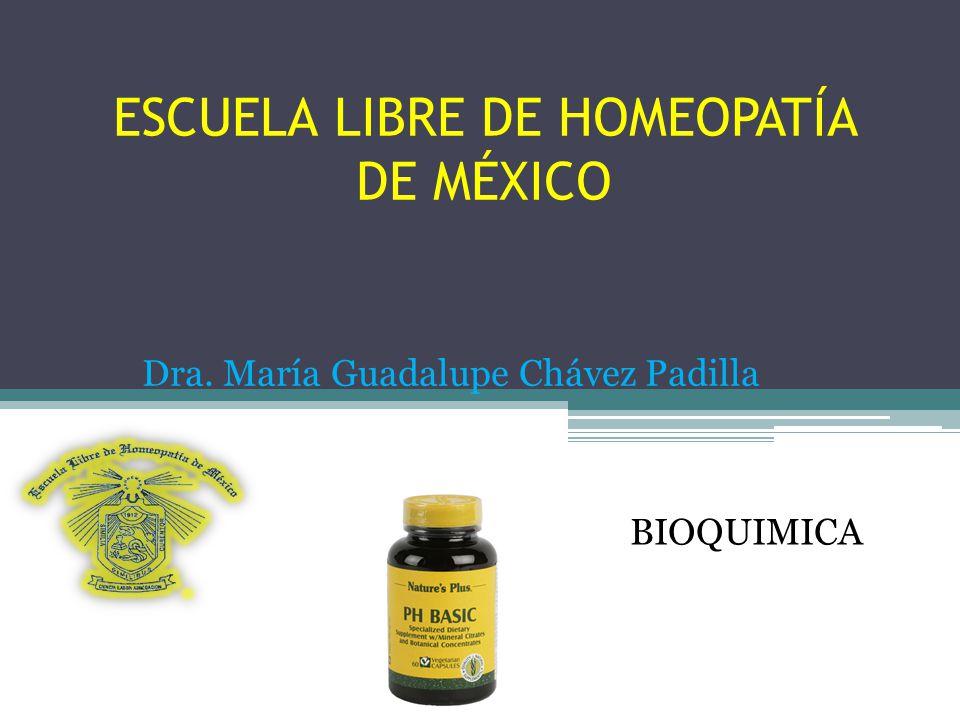 ESCUELA LIBRE DE HOMEOPATÍA DE MÉXICO BIOQUIMICA Dra. María Guadalupe Chávez Padilla