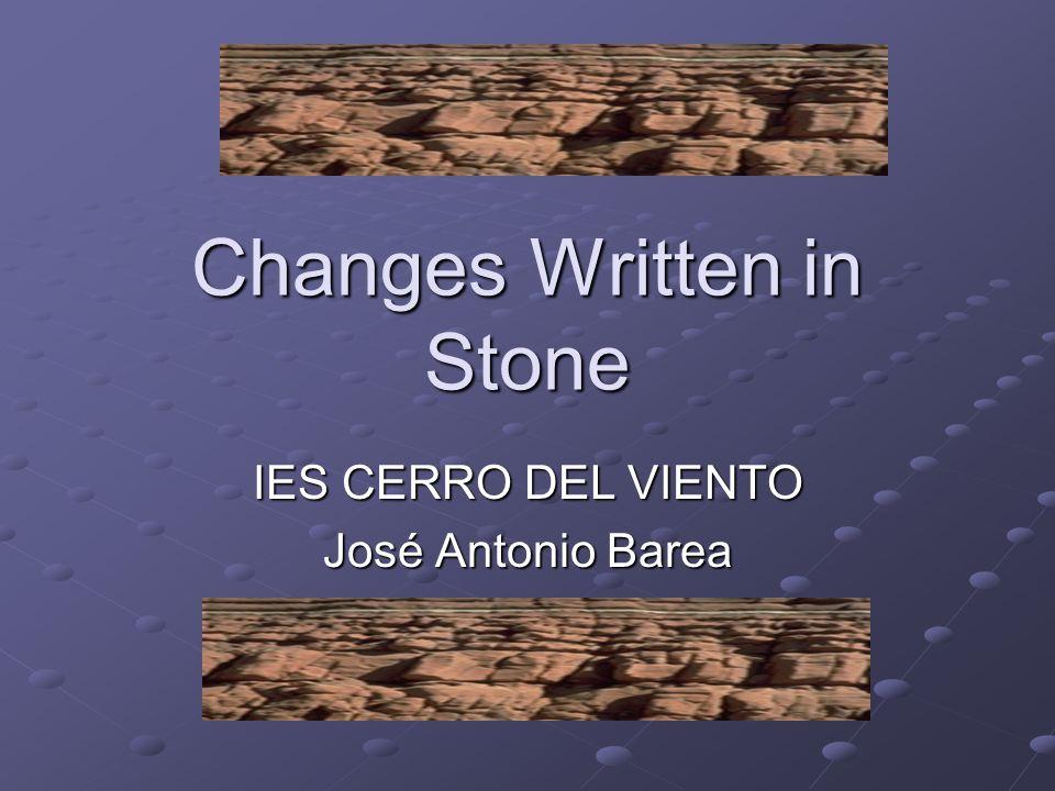 Changes Written in Stone IES CERRO DEL VIENTO José Antonio Barea