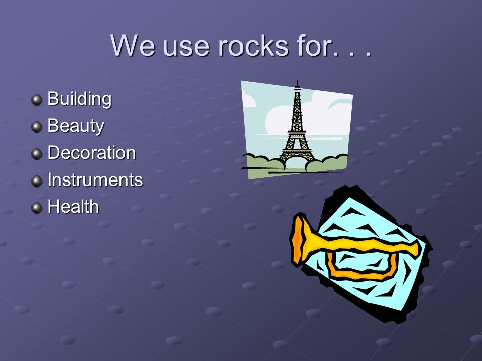 We use rocks for... BuildingBeautyDecorationInstrumentsHealth