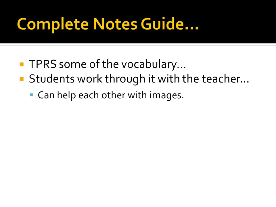  TPRS some of the vocabulary…  Students work through it with the teacher…  Can help each other with images.