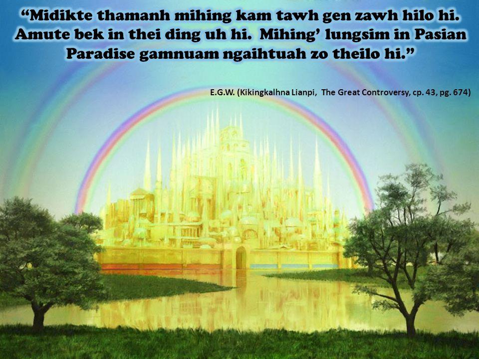 E.G.W. (Kikingkalhna Lianpi, The Great Controversy, cp. 43, pg. 674)