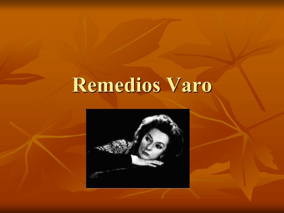 Remedios Varo was born in Girona in 1908 and died in Mexico in 1963.