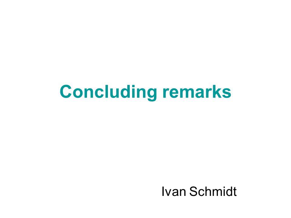 Concluding remarks Ivan Schmidt