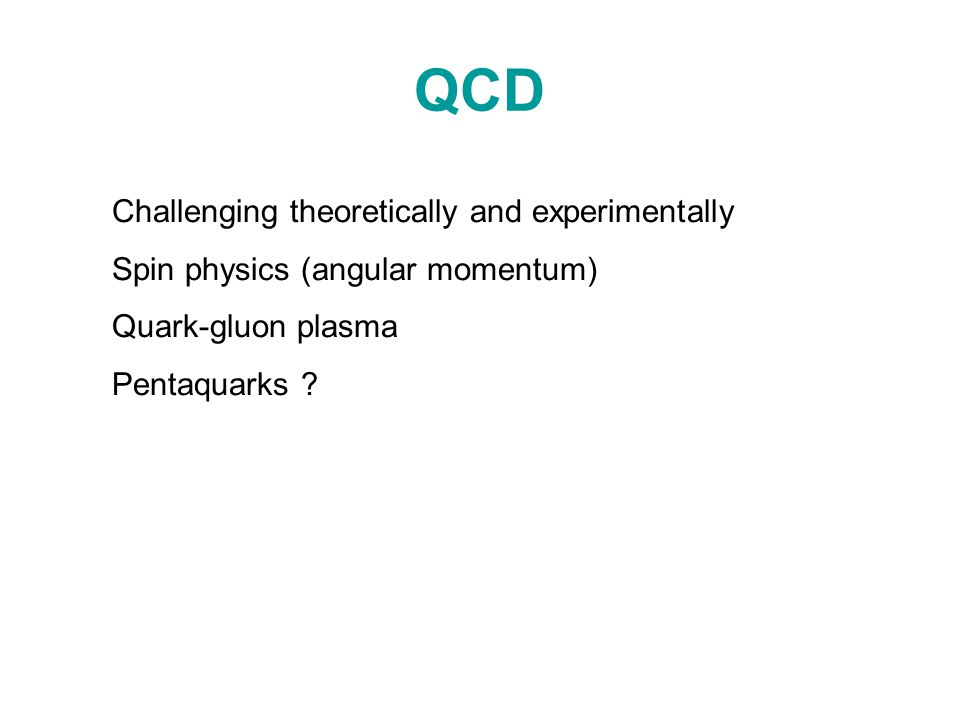 QCD Challenging theoretically and experimentally Spin physics (angular momentum) Quark-gluon plasma Pentaquarks