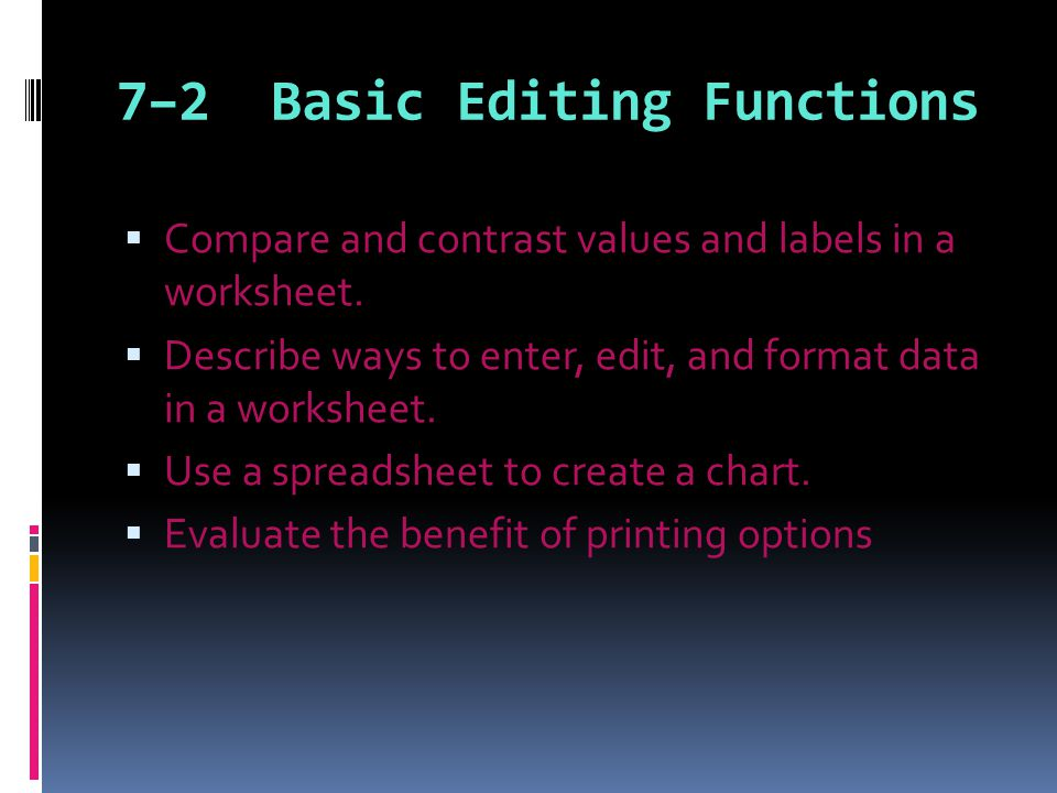 7–2 Basic Editing Functions  Compare and contrast values and labels in a worksheet.