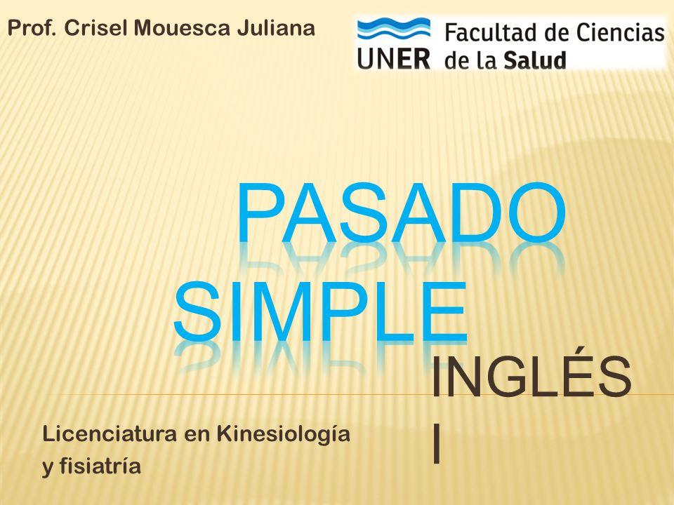INGLÉS I Licenciatura en Kinesiología y fisiatría Prof. Crisel Mouesca Juliana