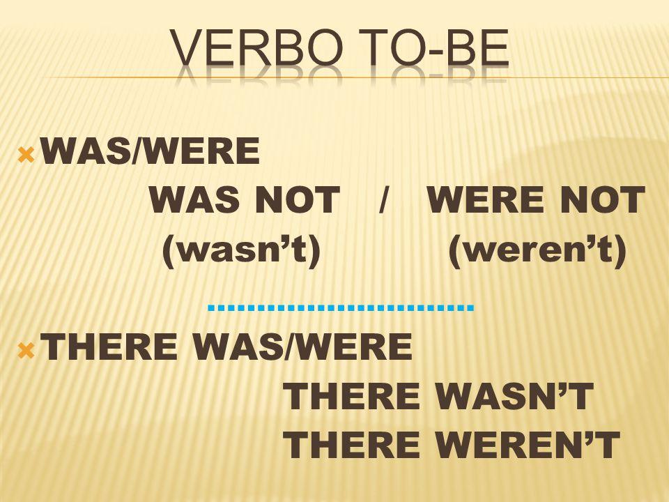  WAS/WERE WAS NOT / WERE NOT (wasn't) (weren't) …………….………..