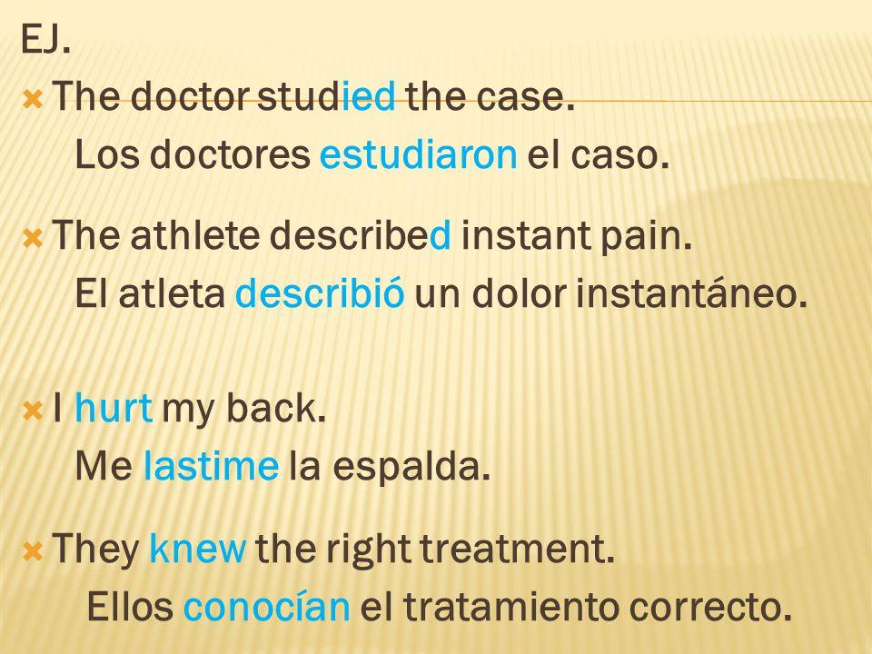 EJ.  The doctor studied the case. Los doctores estudiaron el caso.