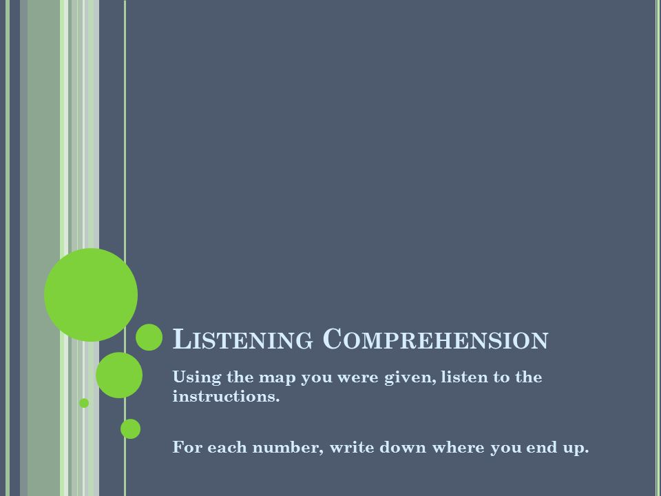 L ISTENING C OMPREHENSION Using the map you were given, listen to the instructions.