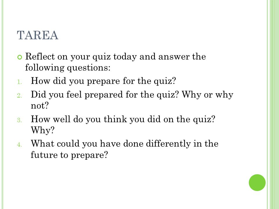 TAREA Reflect on your quiz today and answer the following questions: 1.