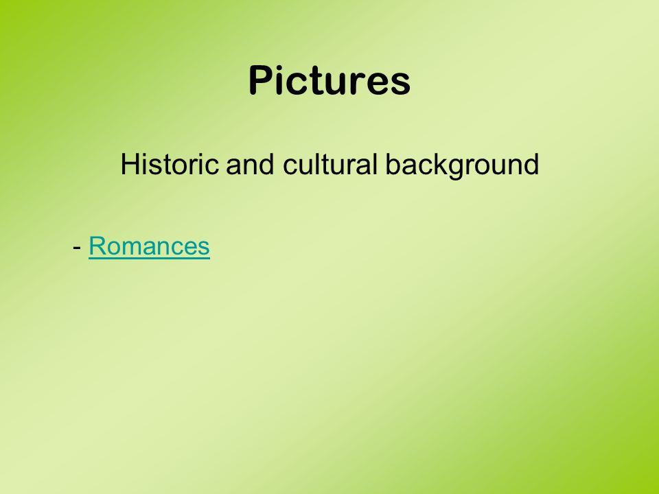 Pictures Historic and cultural background - RomancesRomances