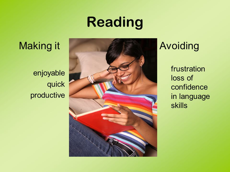 Pleasure Reading Finding a reading partner –Small group reading –Whole class reading –Community reading Creating a reading space - Corner or center of the classroom - Going outside - Beach chairs, pillows, and bean bags - Lie down on the grass or floor - Change sitting arrangements - Bringing food Other - Reading out loud - Acting out scenes - Becoming a character
