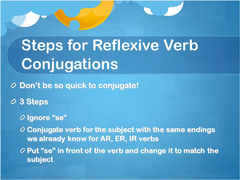 "Steps for Reflexive Verb Conjugations Don't be so quick to conjugate! 3 Steps Ignore ""se"" Conjugate verb for the subject with the same endings we alre"