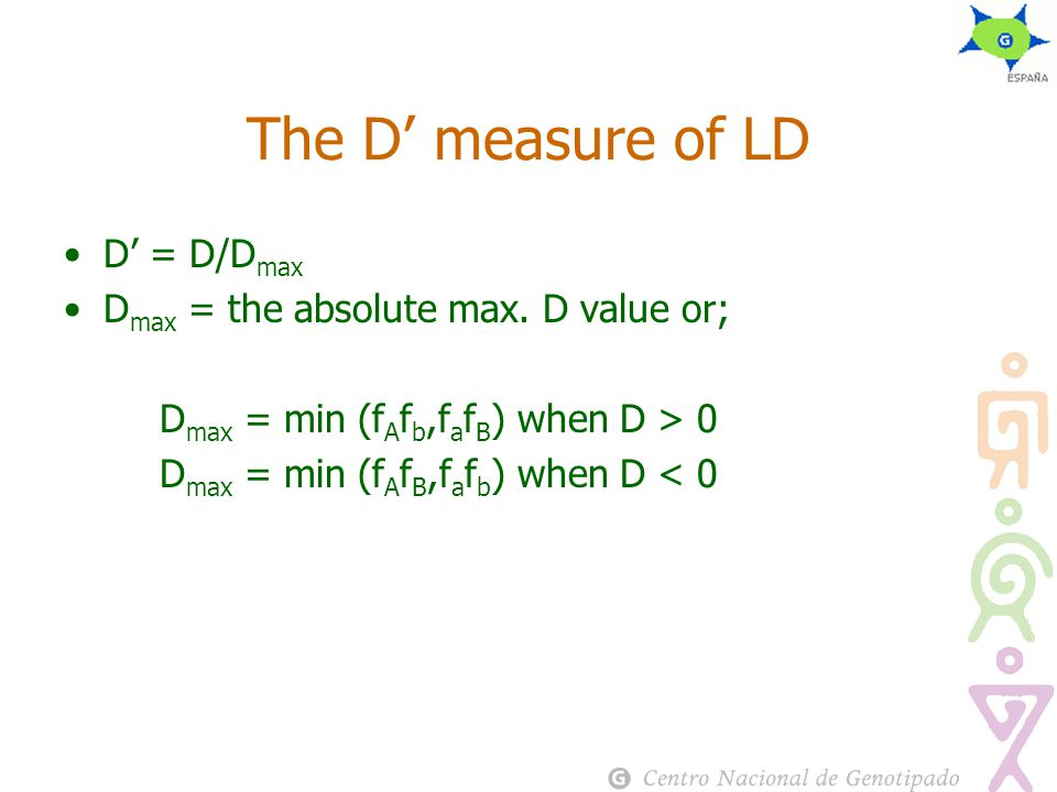 The D' measure of LD D' = D/D max D max = the absolute max.