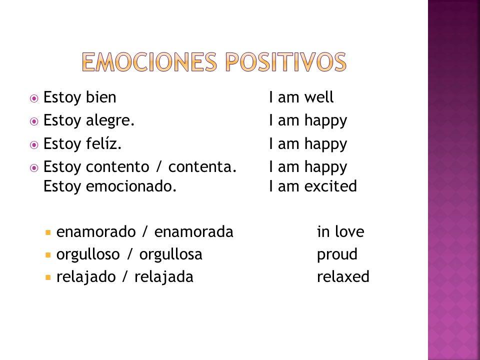  Estoy bienI am well  Estoy alegre. I am happy  Estoy felíz.