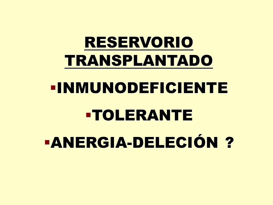 RESERVORIO TRANSPLANTADO  INMUNODEFICIENTE  TOLERANTE  ANERGIA-DELECIÓN
