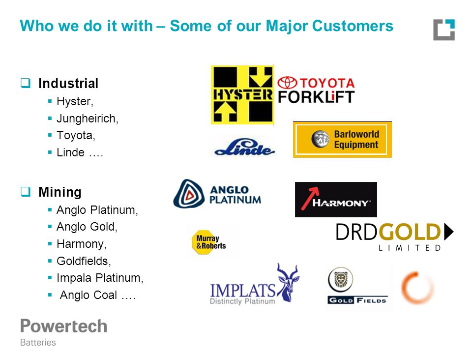 Who we do it with – Some of our Major Customers  Industrial  Hyster,  Jungheirich,  Toyota,  Linde ….
