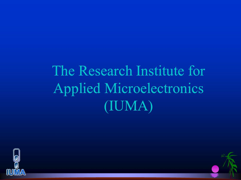 Index ä Background information ä Canary Islands ä University ä Research Institutes ä Research Institute for Applied Microelectronics (IUMA) ä Structure ä Know-how & Projects