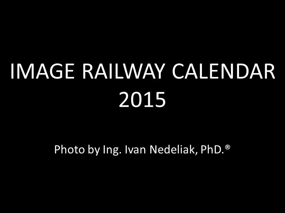 IMAGE RAILWAY CALENDAR 2015 IMAGE RAILWAY CALENDAR 2015 Photo by Ing. Ivan Nedeliak, PhD.®