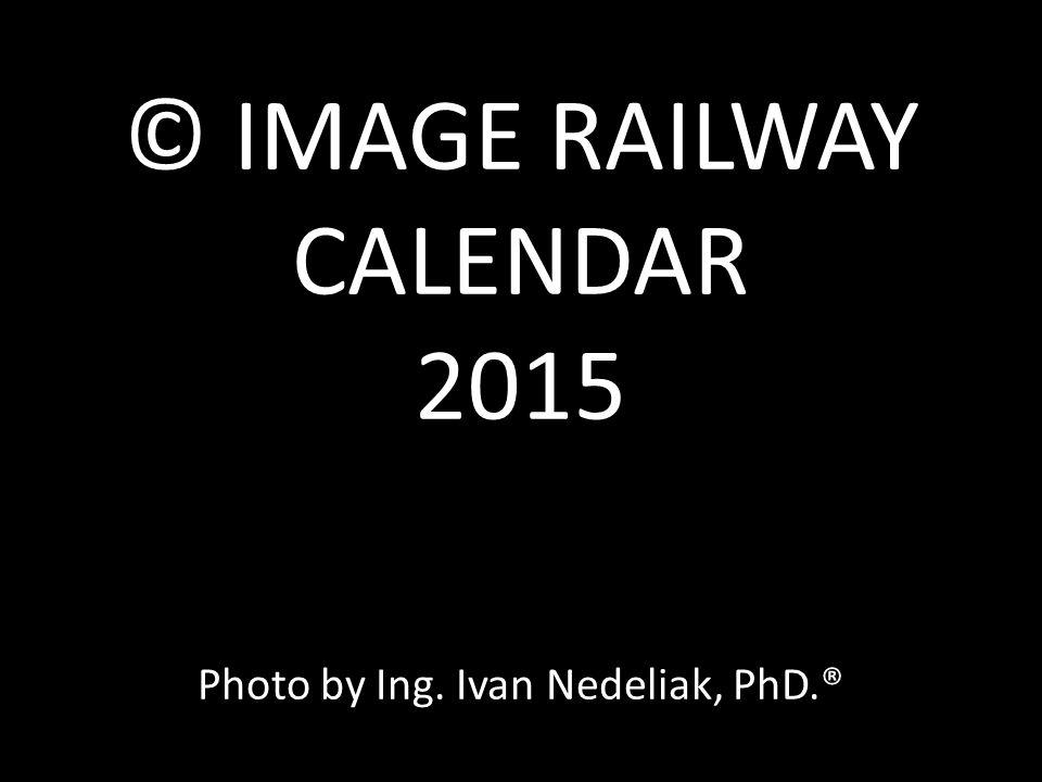 © IMAGE RAILWAY CALENDAR 2015 Photo by Ing. Ivan Nedeliak, PhD.®